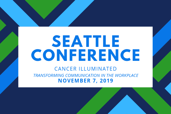 Cancer Illuminated Conference Transforming Communication in the Workplace
