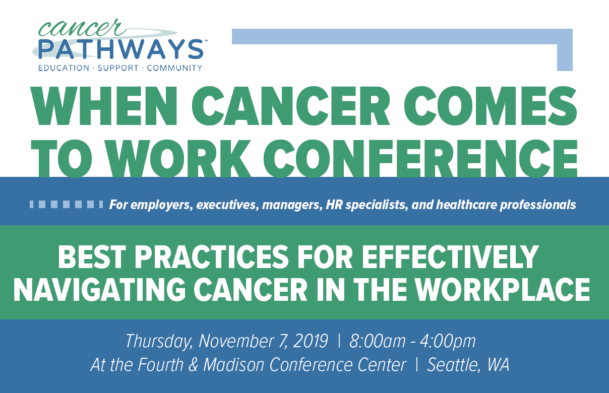 When Cancer Comes to Work Seattle Conference on November 9 2019 Best Practices for Effective Employee-Employer Navigation of Cancer in the Workplace
